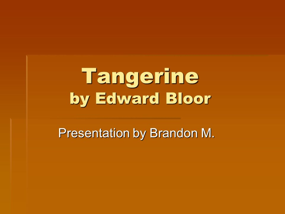 Tangerine by Edward Bloor Presentation by Brandon M.