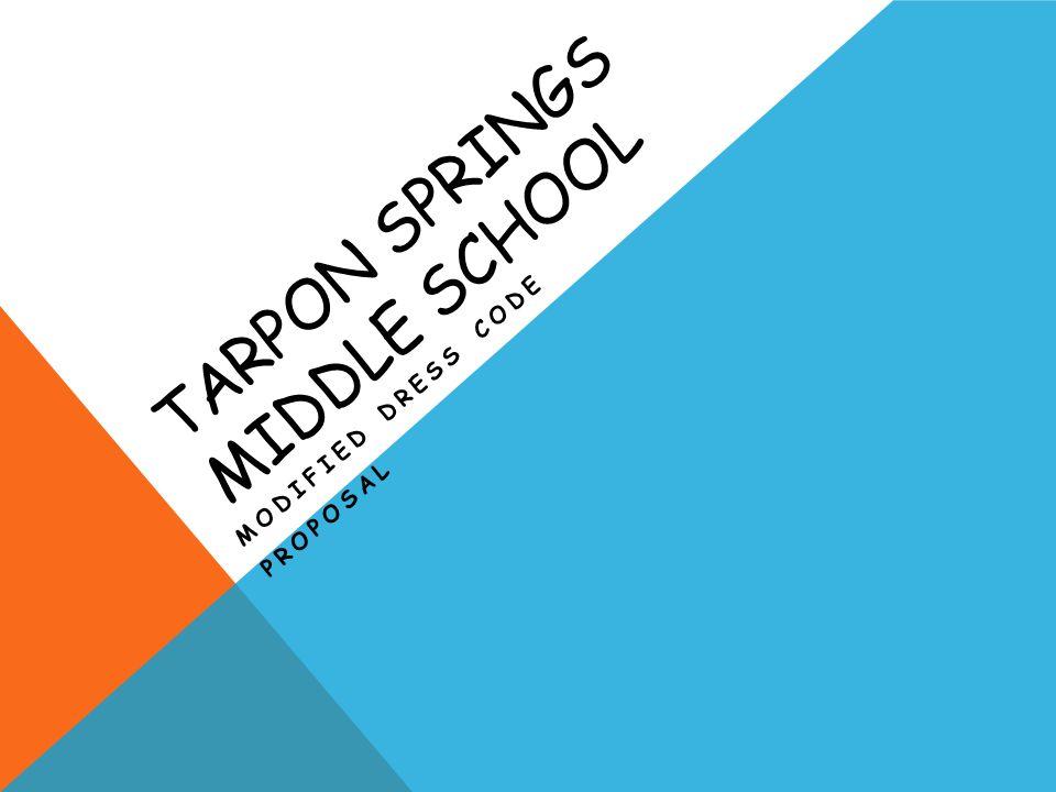 TARPON SPRINGS MIDDLE SCHOOL MODIFIED DRESS CODE PROPOSAL