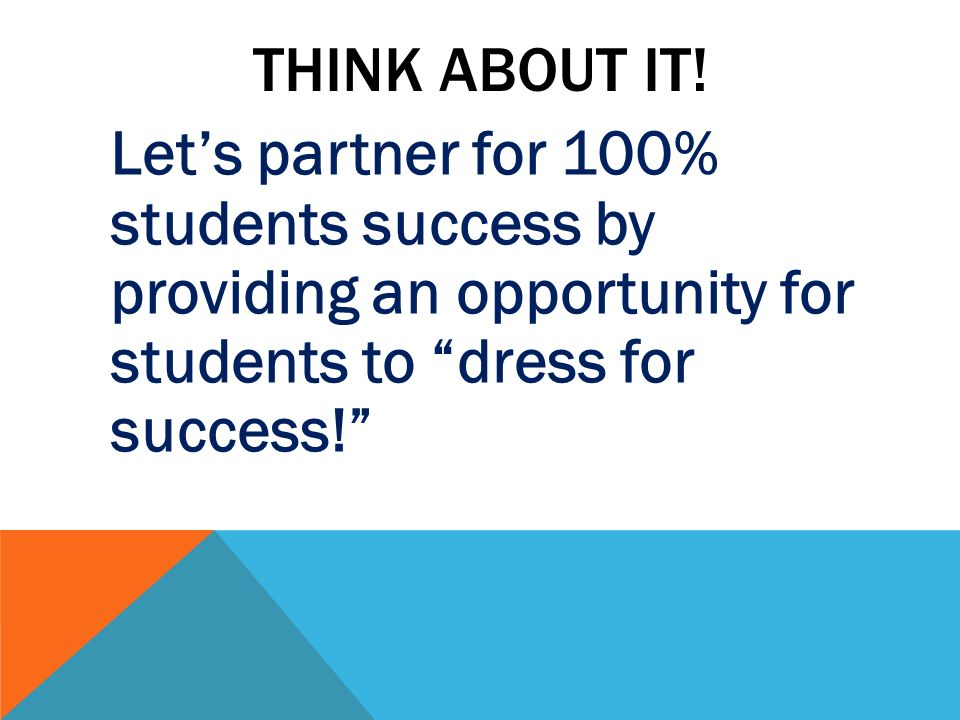 THINK ABOUT IT! Lets partner for 100% students success by providing an opportunity for students to dress for success!