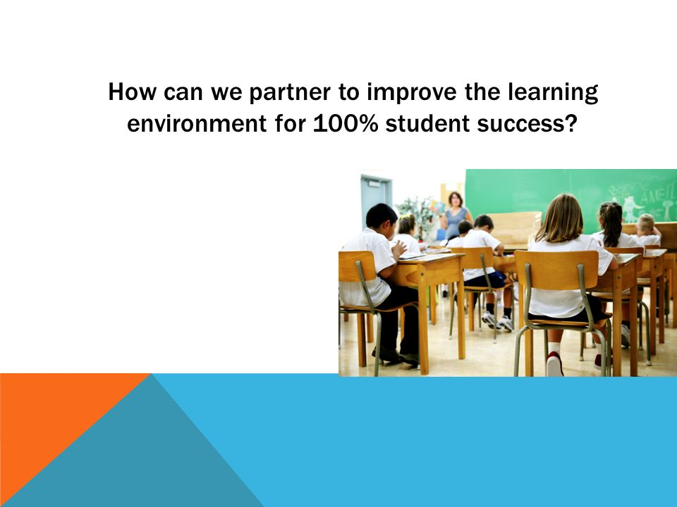 How can we partner to improve the learning environment for 100% student success?