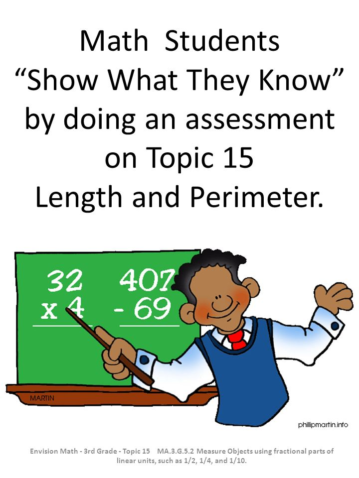 Math Students Show What They Know by doing an assessment on Topic 15 Length and Perimeter. Envision Math - 3rd Grade - Topic 15 MA.3.G.5.2 Measure Obj