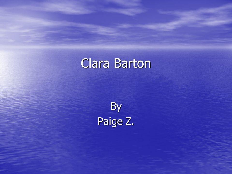 Clara Barton By Paige Z.