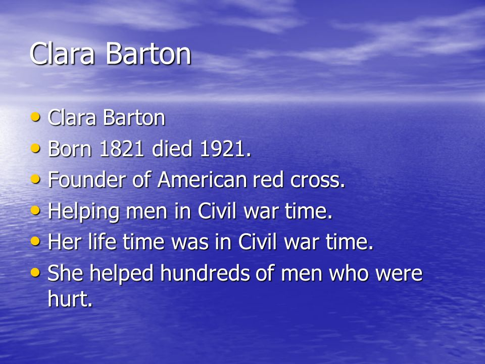 Clara Barton Clara Barton Clara Barton Born 1821 died 1921. Born 1821 died 1921. Founder of American red cross. Founder of American red cross. Helping