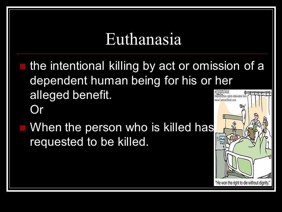 the intentional killing by act or omission of a dependent human being for his or her alleged benefit.