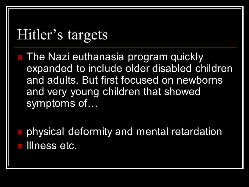 Hitlers targets The Nazi euthanasia program quickly expanded to include older disabled children and adults.