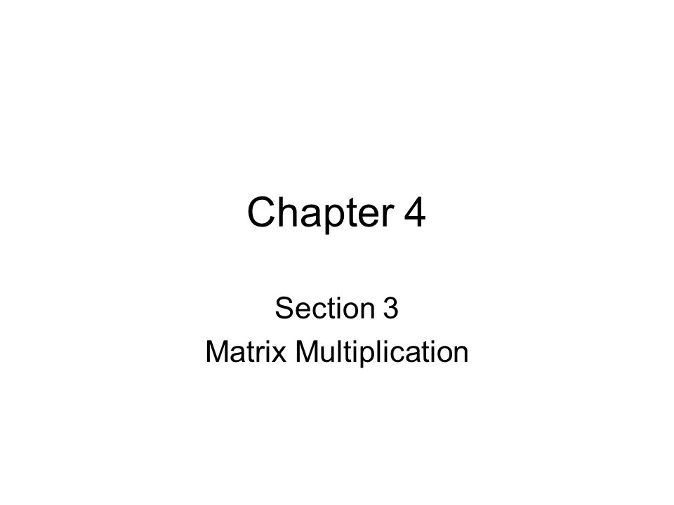 Chapter 4 Section 3 Matrix Multiplication