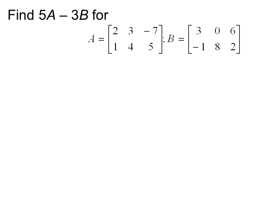 Find 5A – 3B for