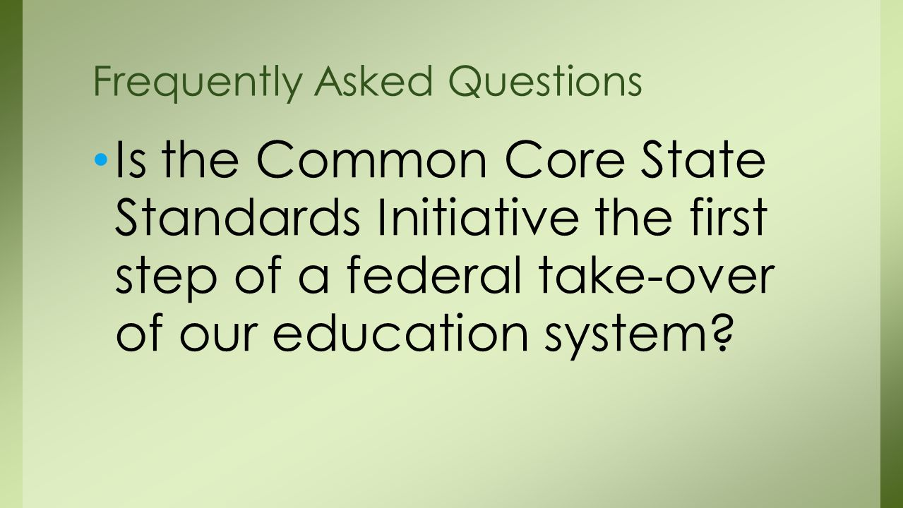 Is the Common Core State Standards Initiative the first step of a federal take-over of our education system.