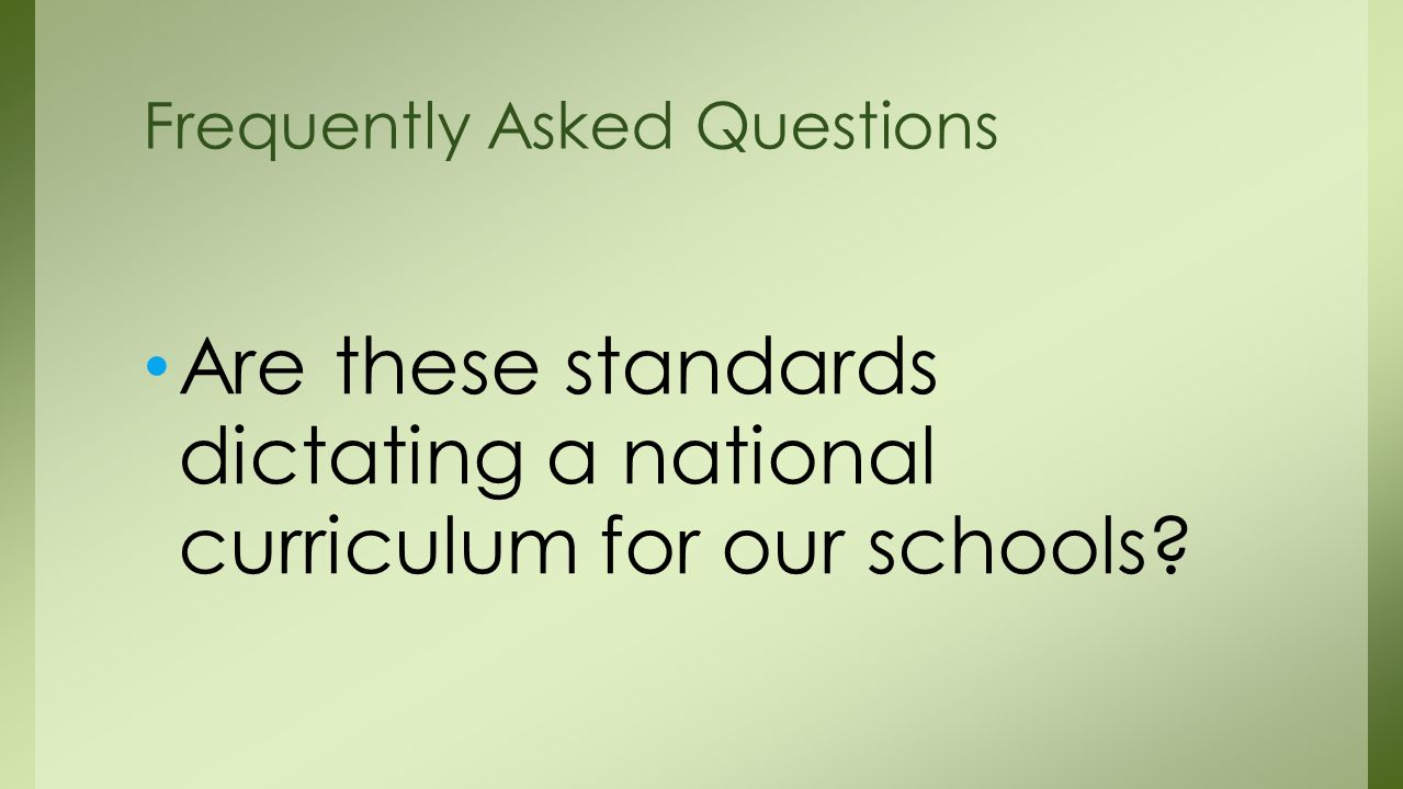 Are these standards dictating a national curriculum for our schools Frequently Asked Questions