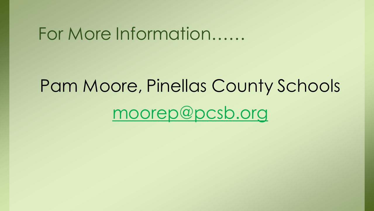 Pam Moore, Pinellas County Schools For More Information……