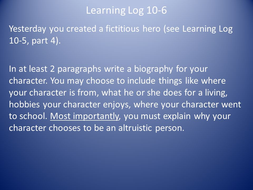 Learning Log 10-6 Yesterday you created a fictitious hero (see Learning Log 10-5, part 4).