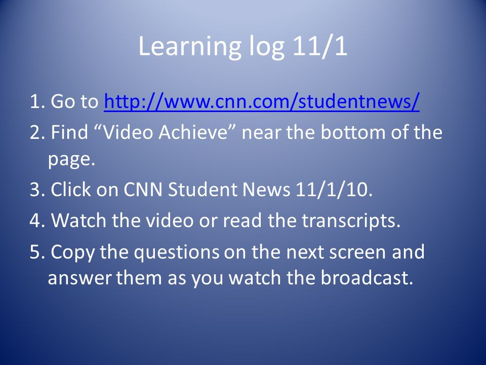 Learning log 11/1 1. Go to http://www.cnn.com/studentnews/http://www.cnn.com/studentnews/ 2.