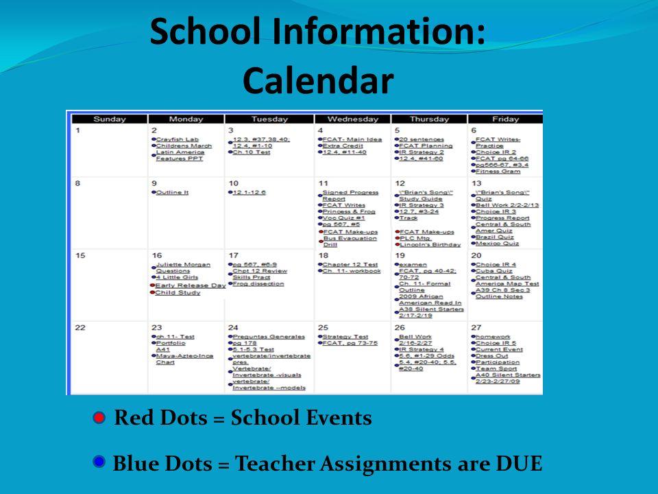 School Information: Calendar Red Dots = School Events Blue Dots = Teacher Assignments are DUE