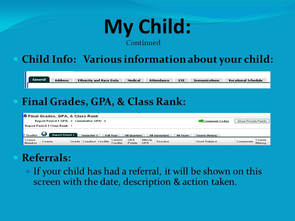 Child Info: Various information about your child: Final Grades, GPA, & Class Rank: Referrals: If your child has had a referral, it will be shown on th
