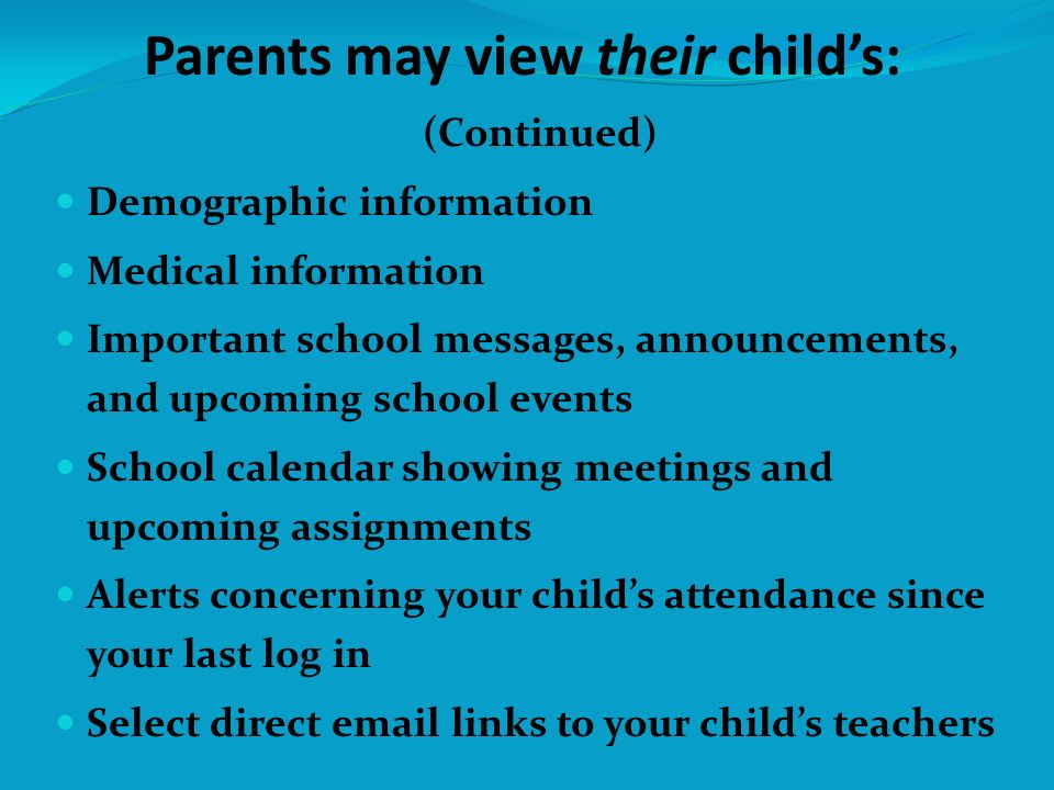 (Continued) Demographic information Medical information Important school messages, announcements, and upcoming school events School calendar showing m