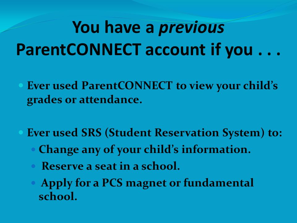 You have a previous ParentCONNECT account if you...