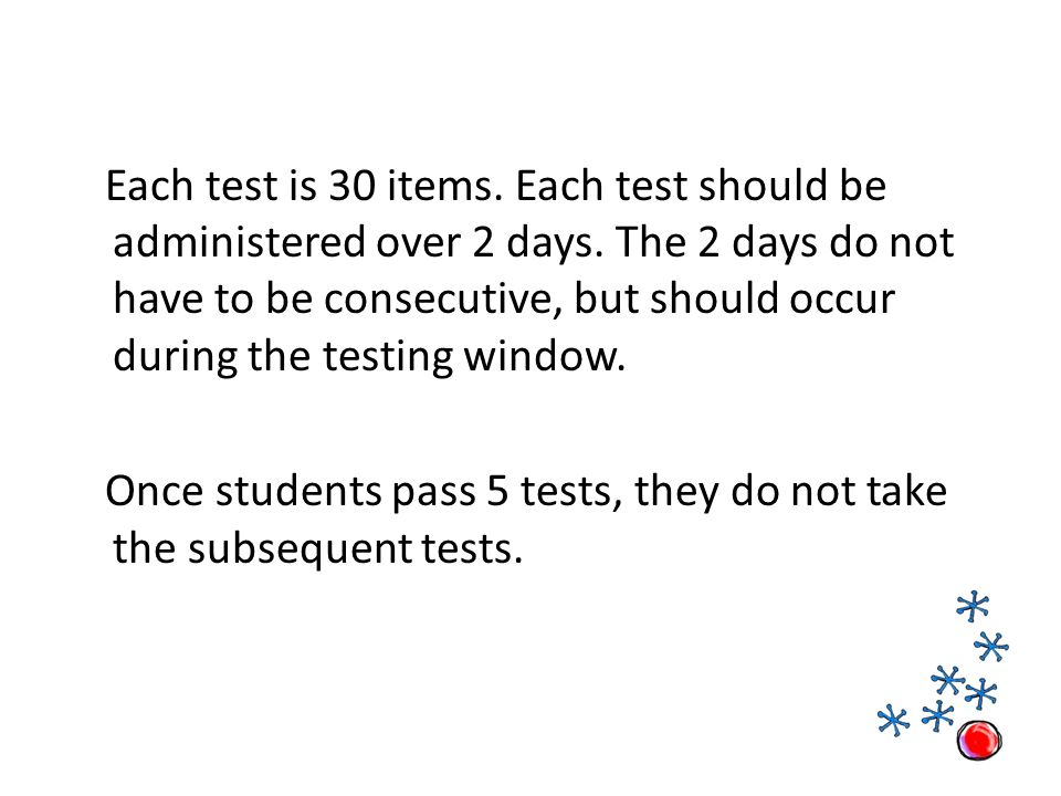 Each test is 30 items. Each test should be administered over 2 days.