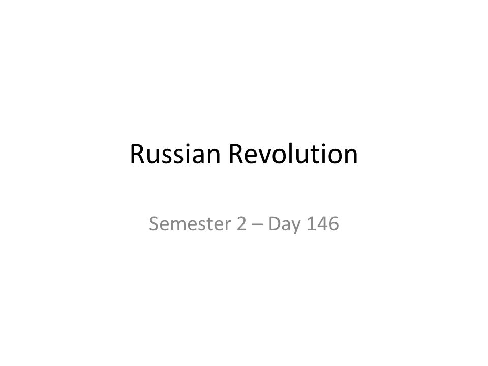 Russian Revolution Semester 2 – Day 146
