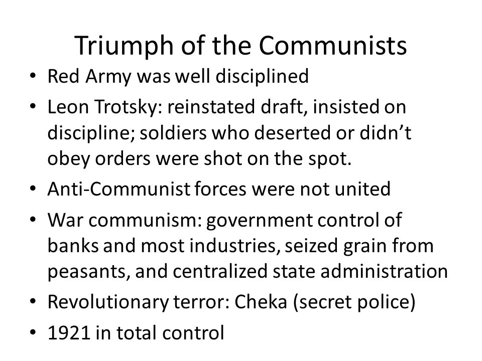 Triumph of the Communists Red Army was well disciplined Leon Trotsky: reinstated draft, insisted on discipline; soldiers who deserted or didnt obey or