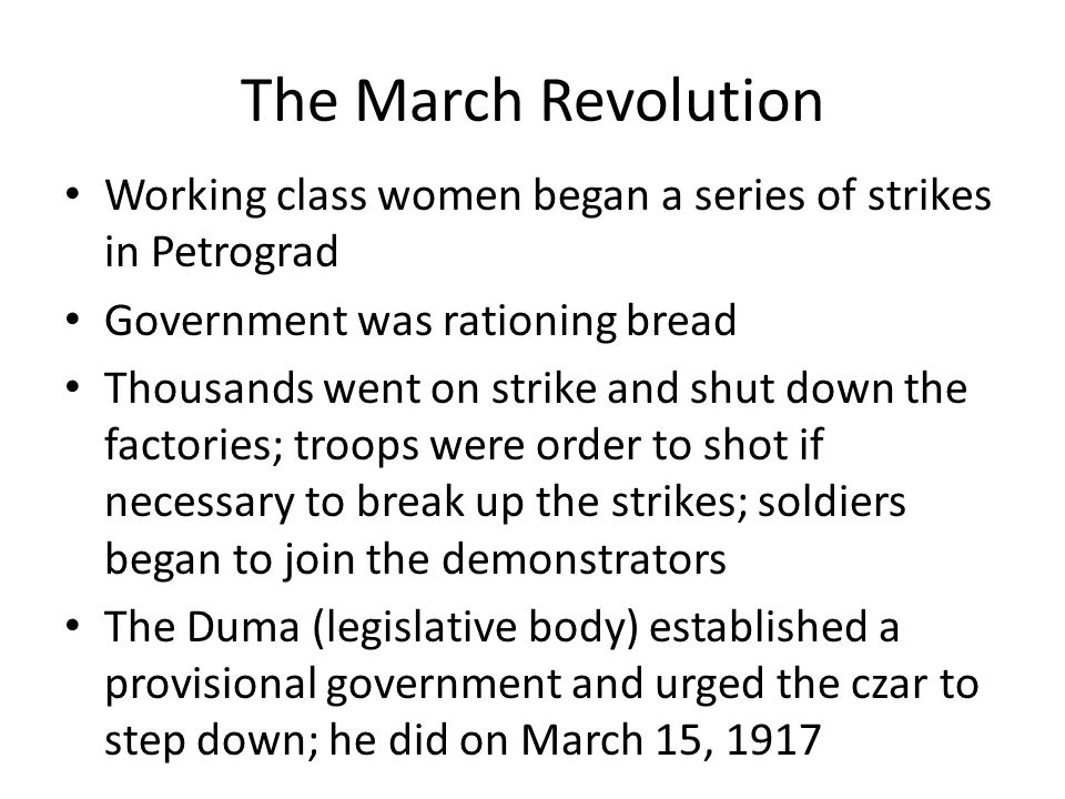 The March Revolution Working class women began a series of strikes in Petrograd Government was rationing bread Thousands went on strike and shut down