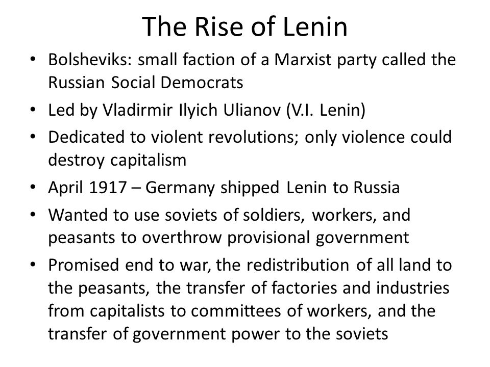 The Rise of Lenin Bolsheviks: small faction of a Marxist party called the Russian Social Democrats Led by Vladirmir Ilyich Ulianov (V.I. Lenin) Dedica