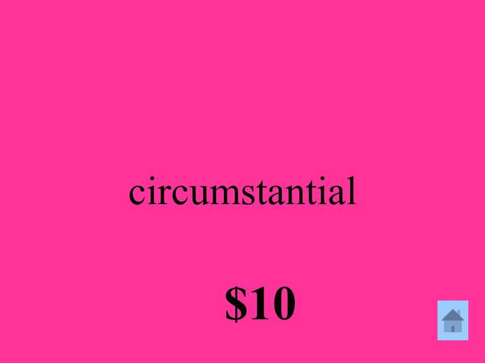 circumstantial $10