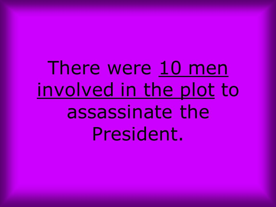 There were 10 men involved in the plot to assassinate the President.