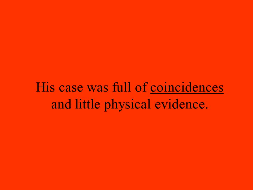 His case was full of coincidences and little physical evidence.