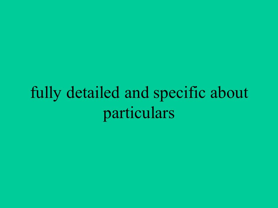 fully detailed and specific about particulars
