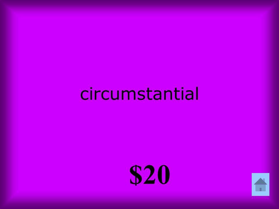 circumstantial $20