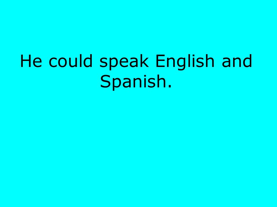 He could speak English and Spanish.
