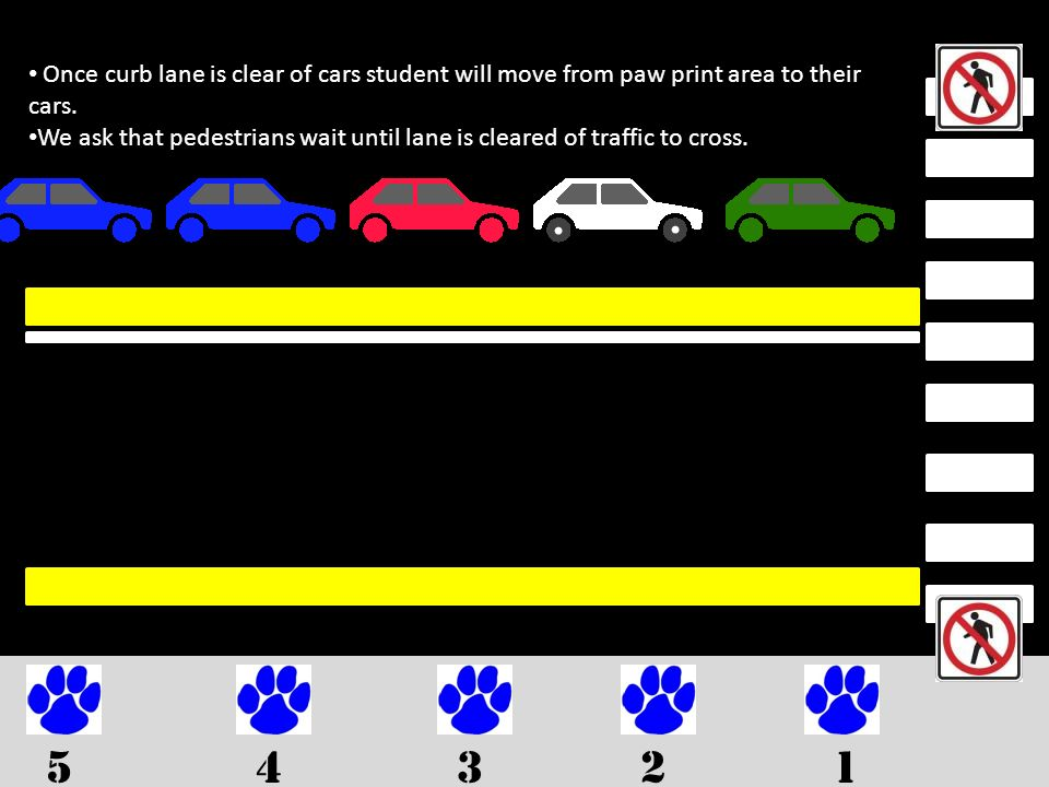 12345 Once curb lane is clear of cars student will move from paw print area to their cars.