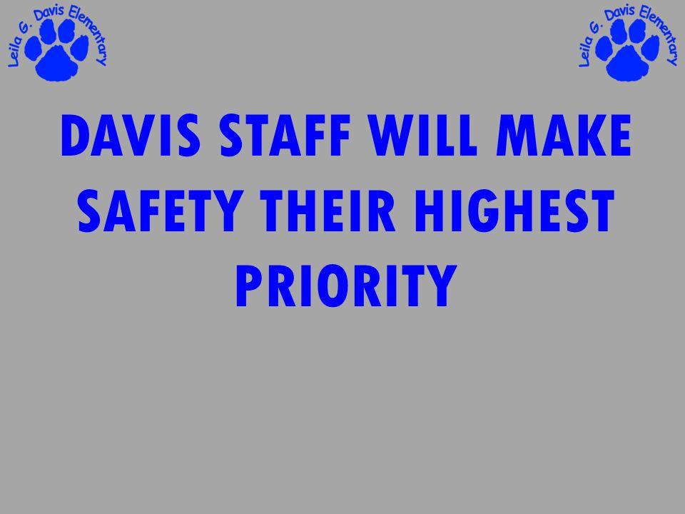 DAVIS STAFF WILL MAKE SAFETY THEIR HIGHEST PRIORITY