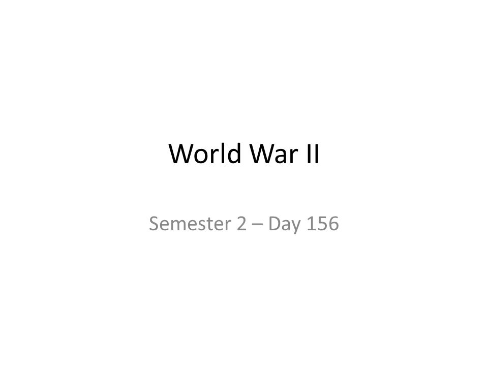World War II Semester 2 – Day 156