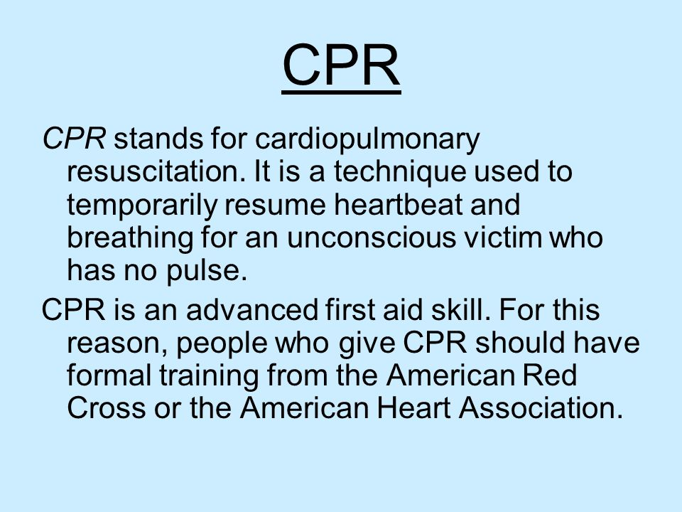 CPR CPR stands for cardiopulmonary resuscitation. It is a technique used to temporarily resume heartbeat and breathing for an unconscious victim who h