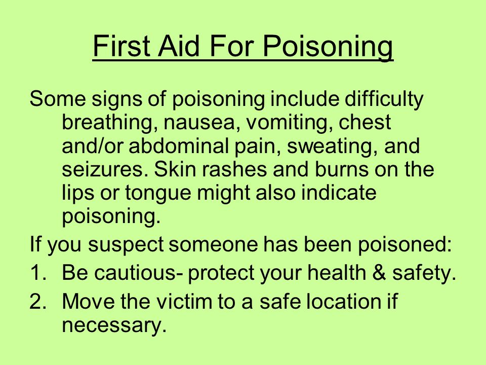 First Aid For Poisoning Some signs of poisoning include difficulty breathing, nausea, vomiting, chest and/or abdominal pain, sweating, and seizures. S