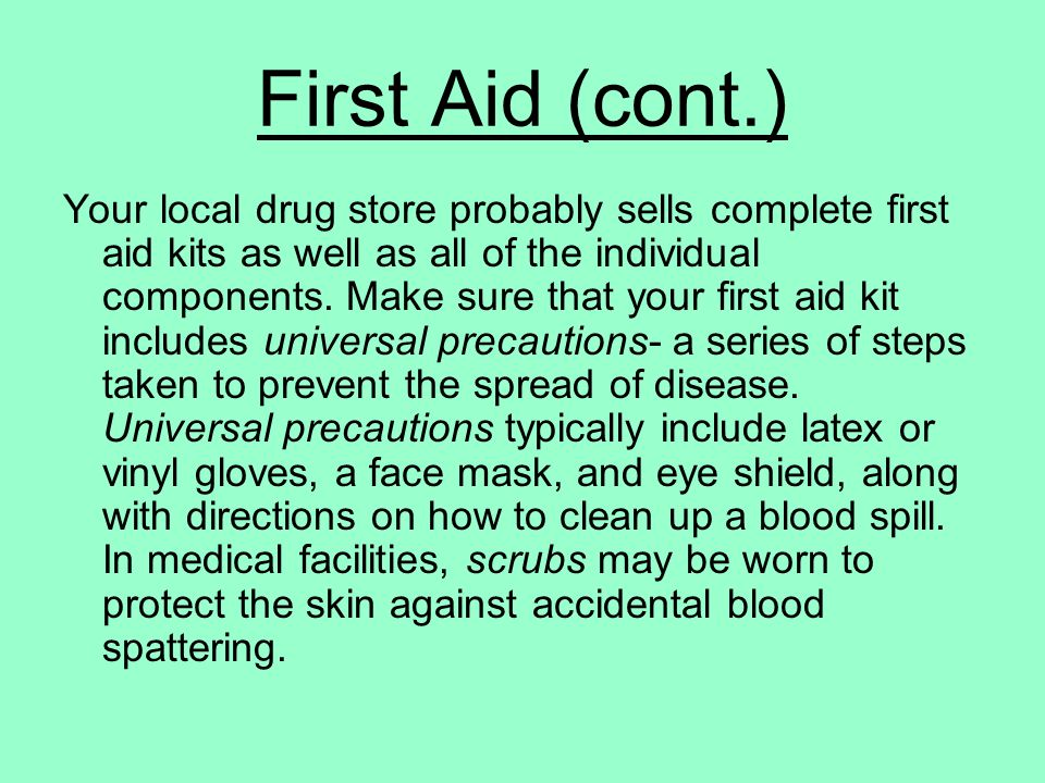First Aid (cont.) Your local drug store probably sells complete first aid kits as well as all of the individual components. Make sure that your first