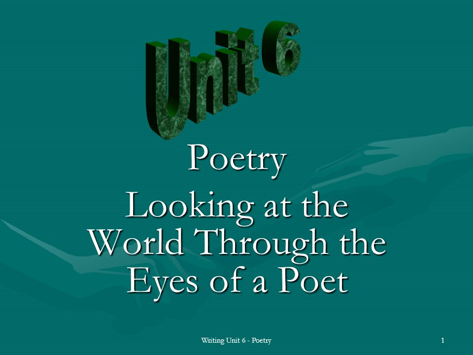 Writers learn the tools of poetry:Writers learn the tools of poetry: some things poets do to write a poem (see list) 2Writing Unit 6 - Poetry