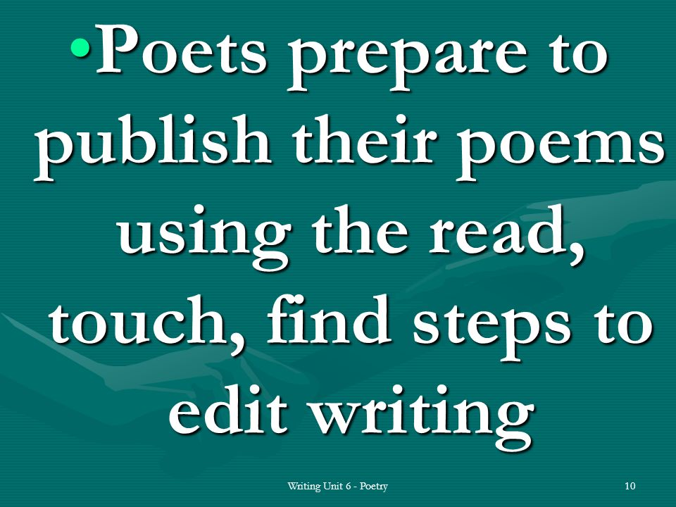 Poets prepare to publish their poems using the read, touch, find steps to edit writingPoets prepare to publish their poems using the read, touch, find steps to edit writing 10Writing Unit 6 - Poetry
