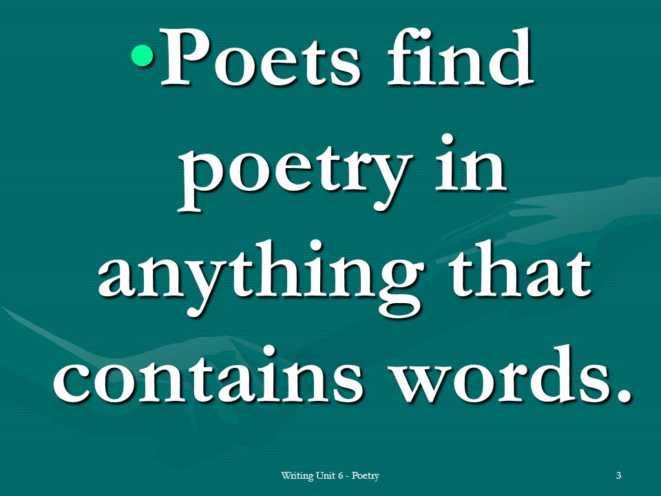 Poets find poetry in anything that contains words.Poets find poetry in anything that contains words.
