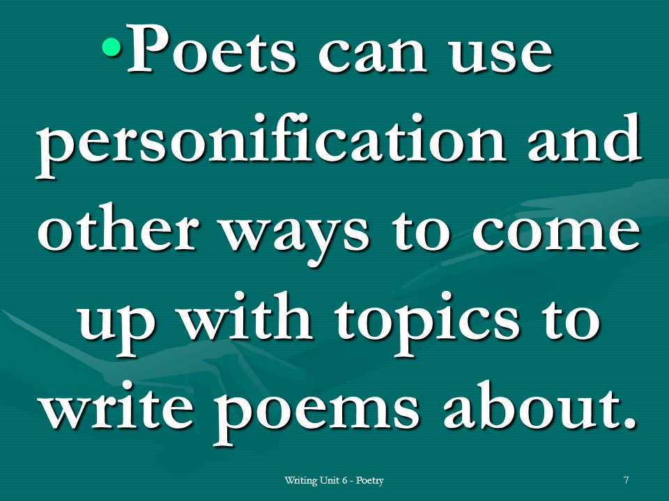 Poets can use personification and other ways to come up with topics to write poems about.Poets can use personification and other ways to come up with topics to write poems about.