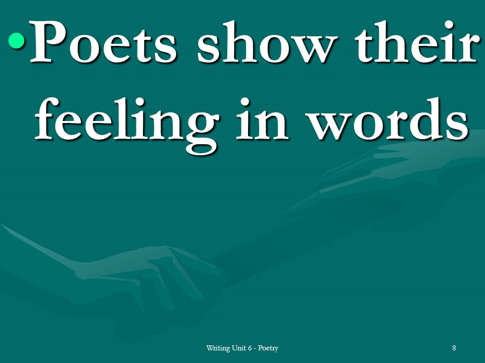 Poets show their feeling in wordsPoets show their feeling in words 8Writing Unit 6 - Poetry