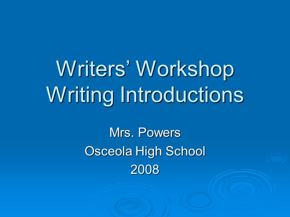 Writers Workshop Writing Introductions Mrs. Powers Osceola High School 2008
