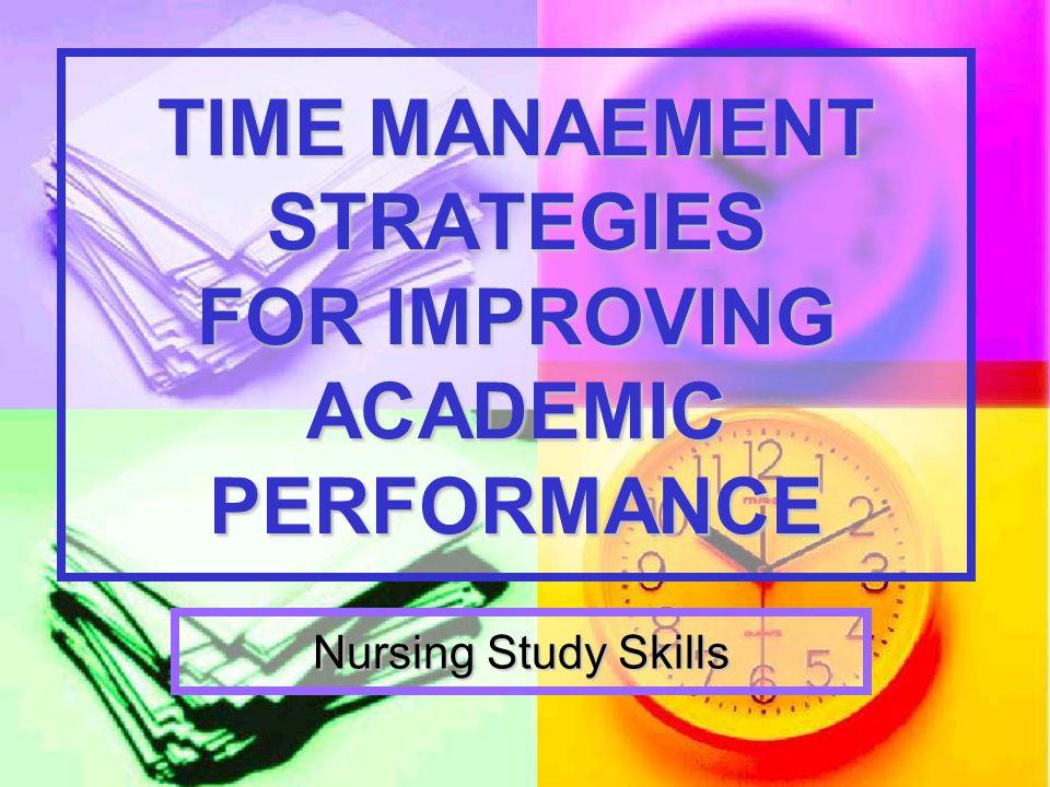 TIME MANAEMENT STRATEGIES FOR IMPROVING ACADEMIC PERFORMANCE Nursing Study Skills