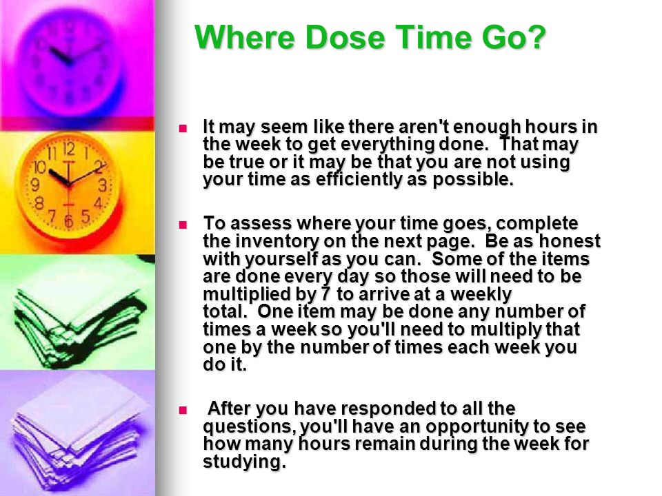 Where Dose Time Go? It may seem like there aren't enough hours in the week to get everything done. That may be true or it may be that you are not usin
