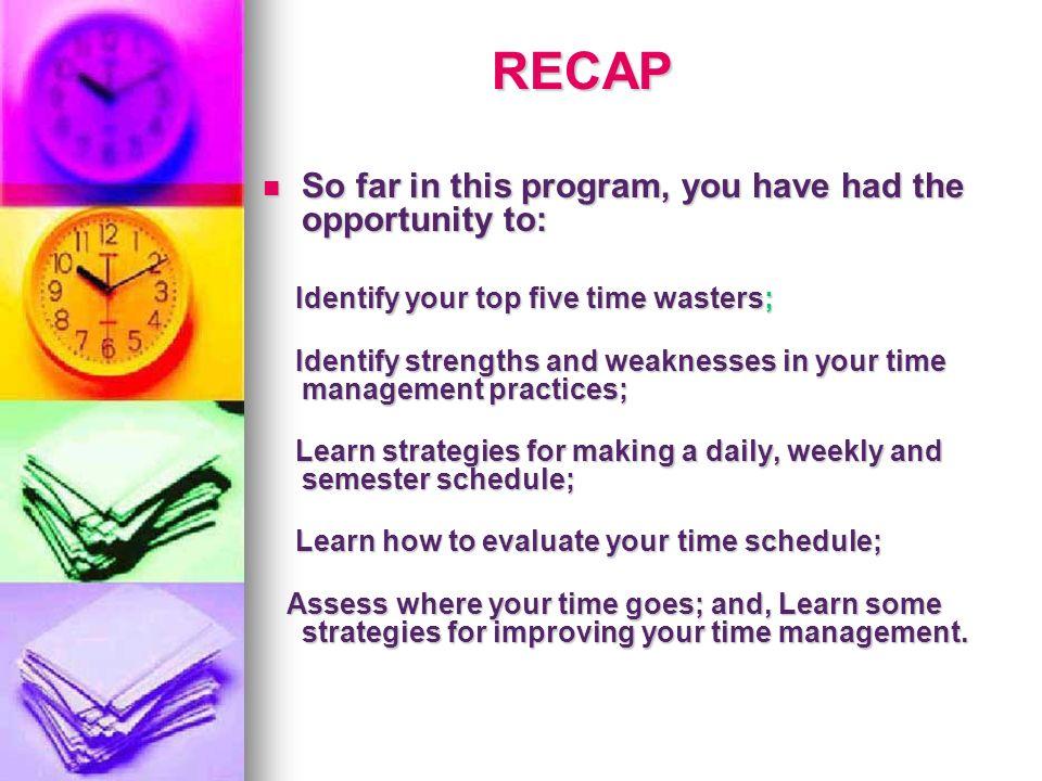 RECAP RECAP So far in this program, you have had the opportunity to: So far in this program, you have had the opportunity to: Identify your top five t