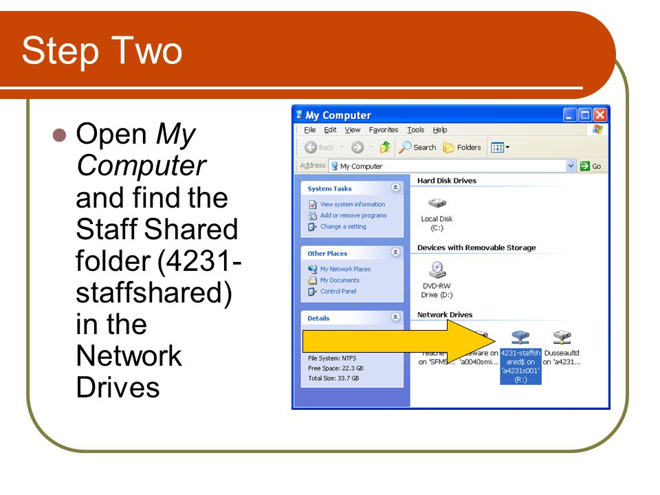 Step Two Open My Computer and find the Staff Shared folder (4231- staffshared) in the Network Drives
