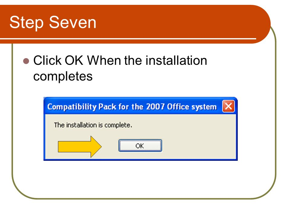 Step Seven Click OK When the installation completes