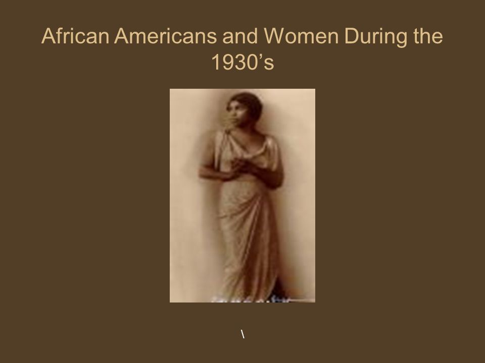 Lifestyles of African Americans and Women during the 1930s The first Blacks were brought to the Virginia colony.