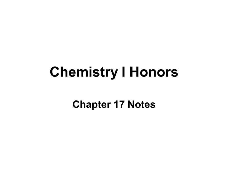 Chemistry I Honors Chapter 17 Notes